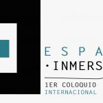 Primer Coloquio Internacional : Espacio-Inmersividad