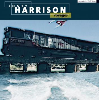 Jonty Harrison, Voyages.