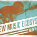 The New Music Ecosystem, May 4-5, 2018